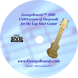 Lap Steel Guitar Instructional DVD GeorgeBoards ™ 2008 C6th Version of Sleepwalk for the Lap Steel Guitar (NTSC)